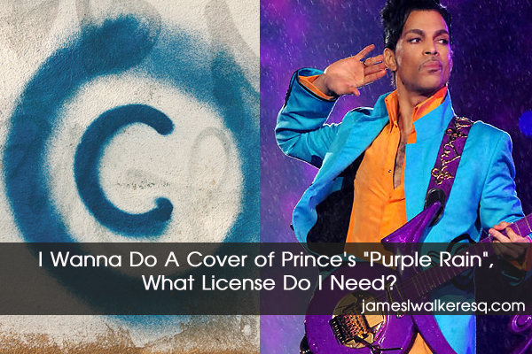 "I Wanna Do A Cover of Prince's ""Purple Rain"", What License Do I Need?"